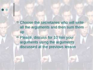 Choose the secretaries who will write all the arguments and then sum them up