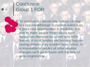 Conclusion Group 1 FOR In conclusion I should say, human cloning is a real br
