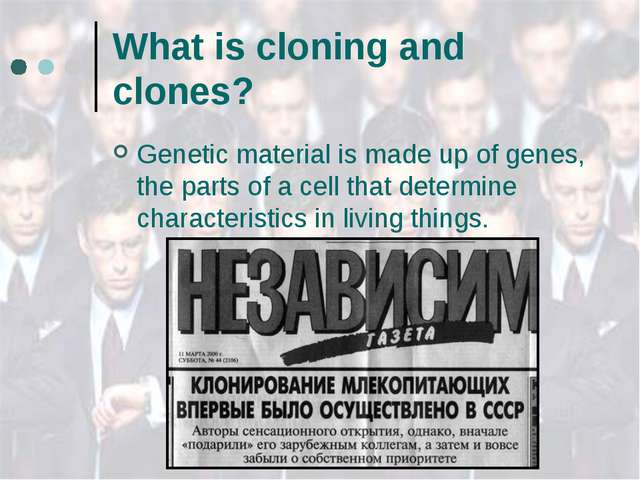 What is cloning and clones? Genetic material is made up of genes, the parts o...