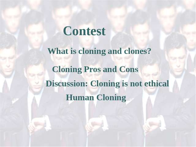 Cloning Pros and Cons What is cloning and clones? Discussion: Cloning is not...