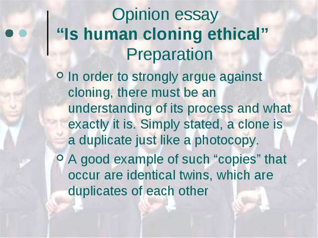 "Opinion essay ""Is human cloning ethical"" Preparation In order to strongly ar..."