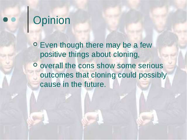 Opinion Even though there may be a few positive things about cloning, overall...
