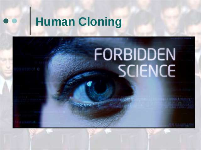 Human Cloning Human cloning is such a new idea that no one can possibly know...