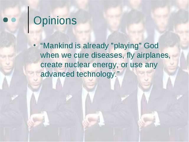 "Opinions ""Mankind is already ""playing"" God when we cure diseases, fly airplan..."