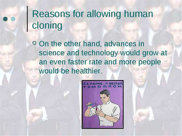 Reasons for allowing human cloning On the other hand, advances in science and...
