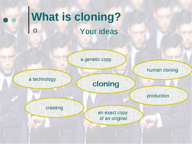 What is cloning? Your ideas cloning a technology a genetic copy human cloning...