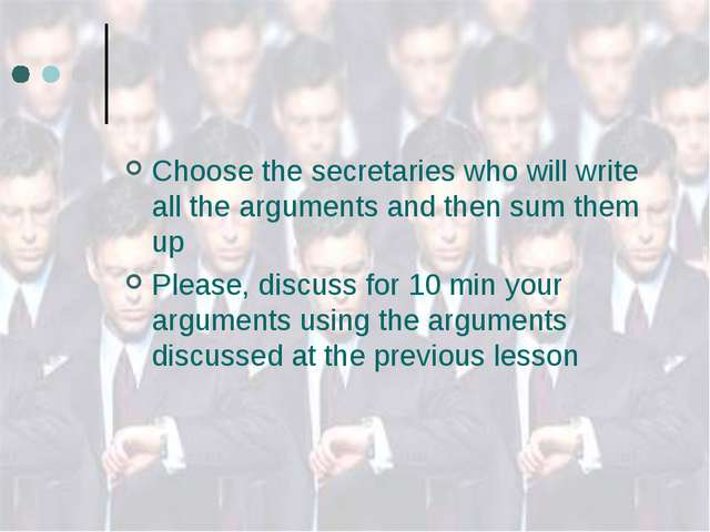 Choose the secretaries who will write all the arguments and then sum them up...