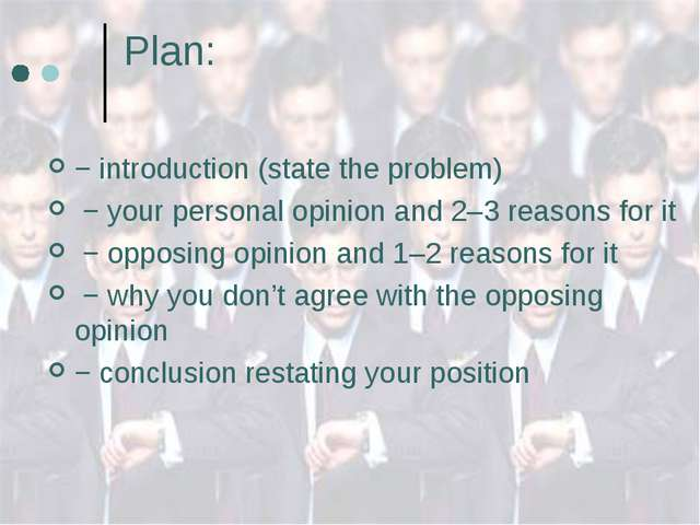 Plan: − introduction (state the problem) − your personal opinion and 2–3 reas...