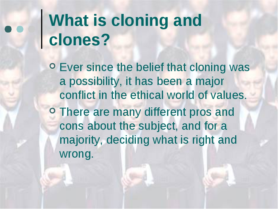 What is cloning and clones? Ever since the belief that cloning was a possibil...