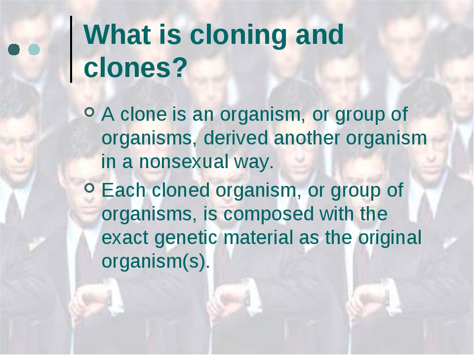 What is cloning and clones? A clone is an organism, or group of organisms, de...