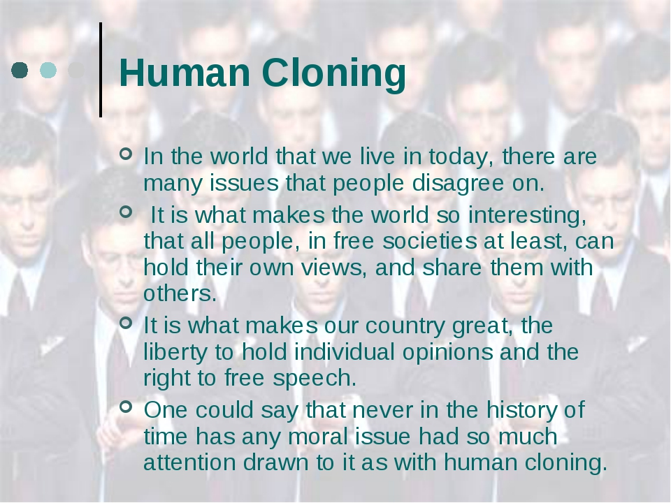 Human Cloning In the world that we live in today, there are many issues that...