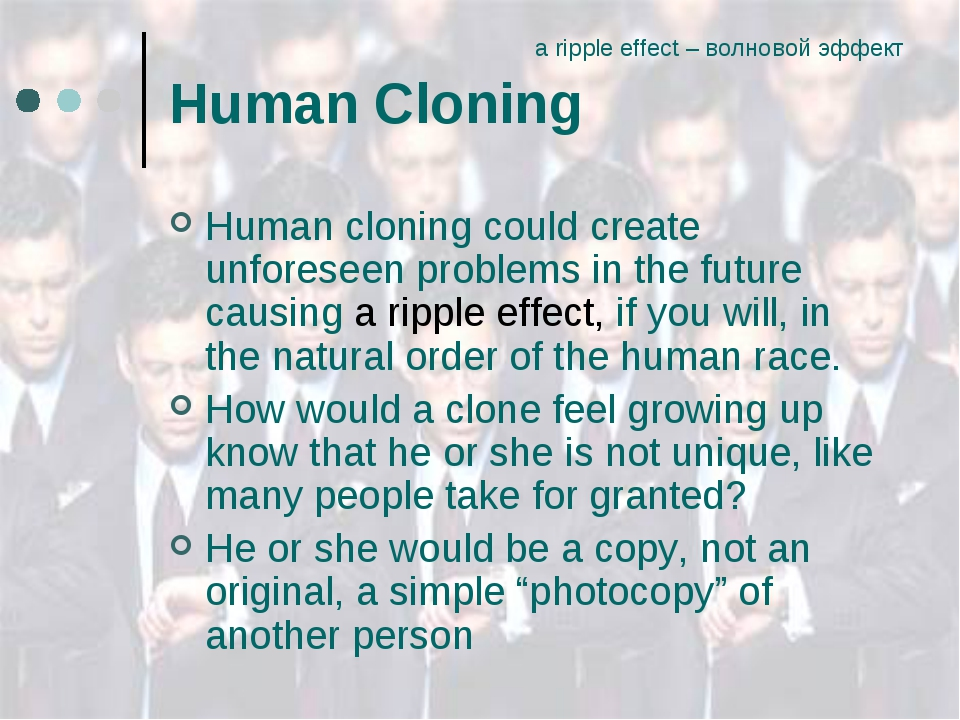 Human Cloning Human cloning could create unforeseen problems in the future ca...