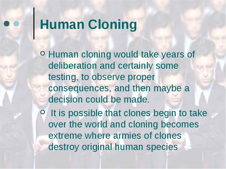 Human Cloning Human cloning would take years of deliberation and certainly so...
