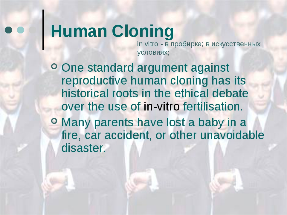 Human Cloning One standard argument against reproductive human cloning has it...