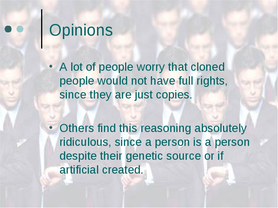 Opinions A lot of people worry that cloned people would not have full rights,...