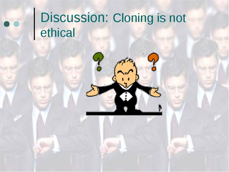 Discussion: Cloning is not ethical