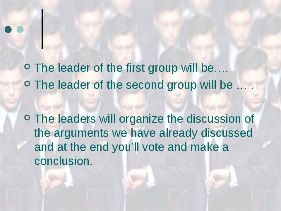 The leader of the first group will be…. The leader of the second group will b...