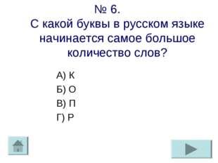 № 6. С какой буквы в русском языке начинается самое большое количество слов?