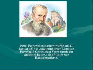 Pawel Petrowitsch Bashow wurde am 27. Januar 1879 in Jekaterinburger Land vo