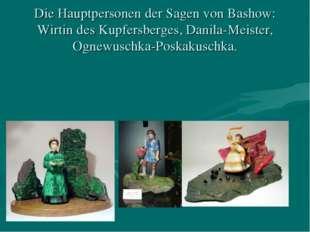 Die Hauptpersonen der Sagen von Bashow: Wirtin des Kupfersberges, Danila-Meis