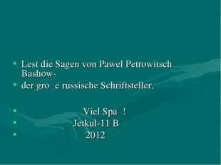 Lest die Sagen von Pawel Petrowitsch Bashow- der groβe russische Schriftstel