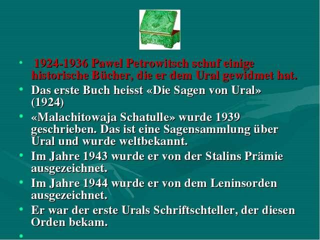 1924-1936Pawel Petrowitsch schuf einige historische Bücher, die er dem Ural...