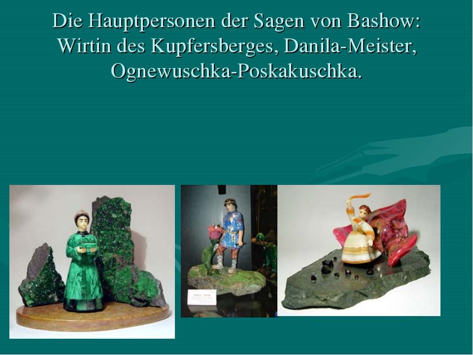 Die Hauptpersonen der Sagen von Bashow: Wirtin des Kupfersberges, Danila-Meis...