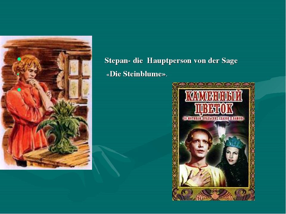 Stepan- die Hauptperson von der Sage «Die Steinblume».