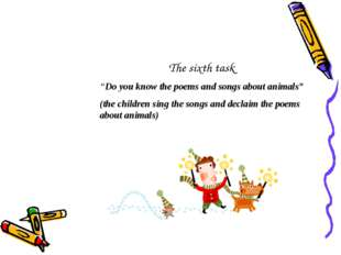 "The sixth task ""Do you know the poems and songs about animals"" (the children"