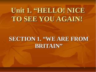 "Unit 1. ""HELLO! NICE TO SEE YOU AGAIN! SECTION 1. ""WE ARE FROM BRITAIN"""