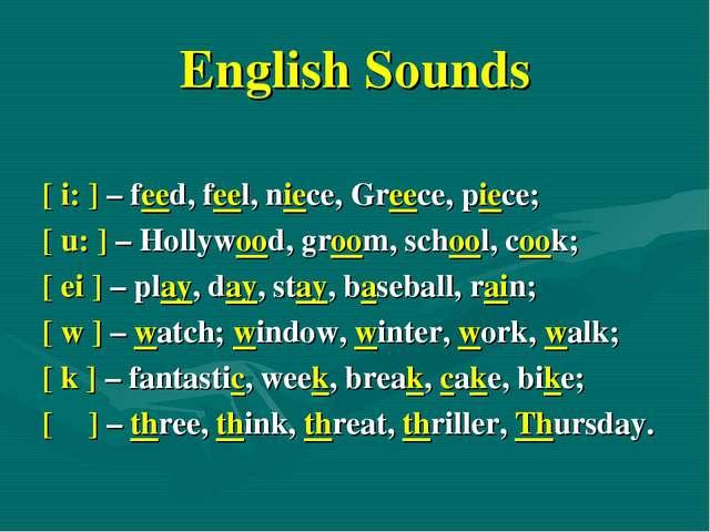 English Sounds [ i: ] – feed, feel, niece, Greece, piece; [ u: ] – Hollywood,...