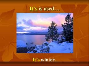 It's is used… It's winter.