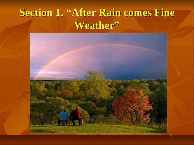 "Section 1. ""After Rain comes Fine Weather"""