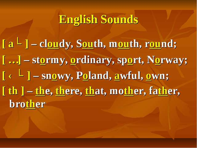 English Sounds [ aʊ ] – cloudy, South, mouth, round; [ ɔ ] – stormy, ordinary...