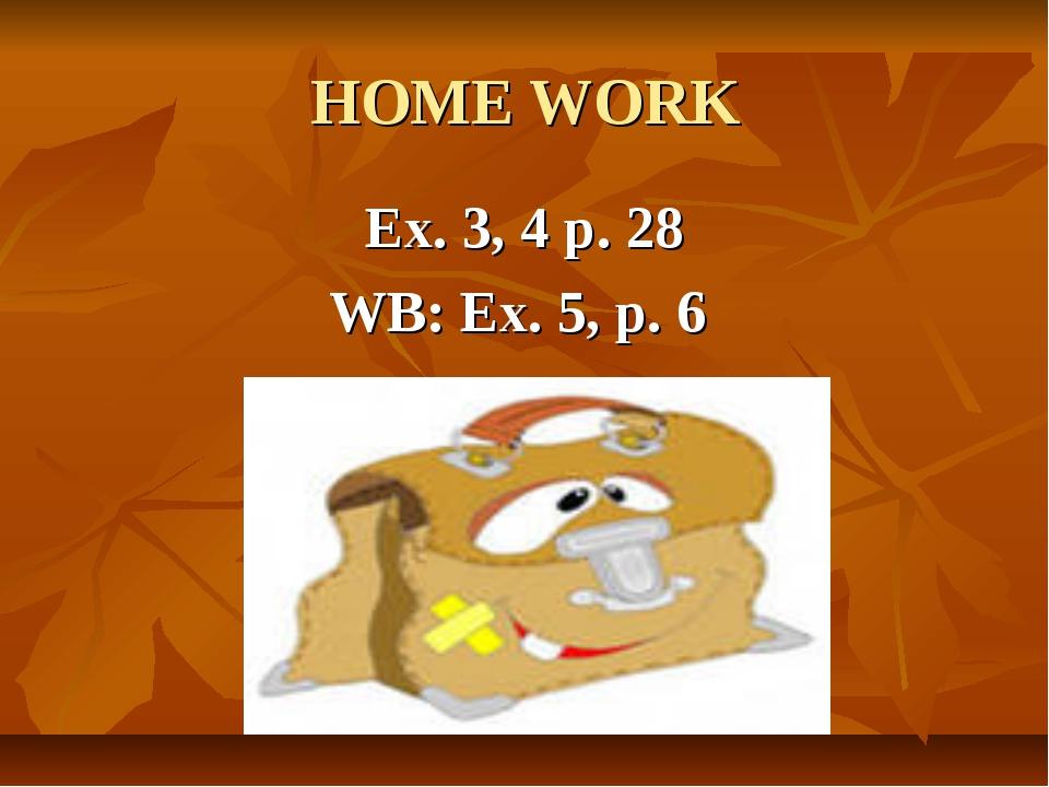 HOME WORK Ex. 3, 4 p. 28 WB: Ex. 5, p. 6