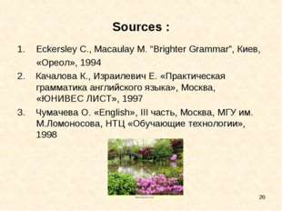 "* Sources : Eckersley C., Macaulay M. ""Brighter Grammar"", Киев, 	«Ореол», 199"
