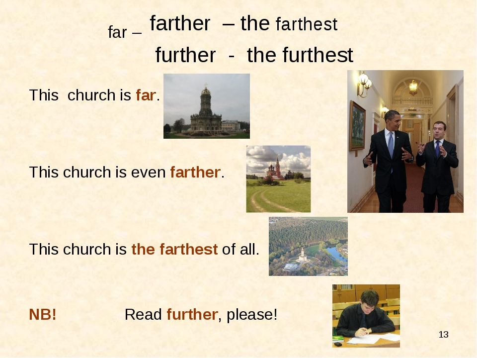 * far – farther – the farthest further - the furthest This church is far. Thi...