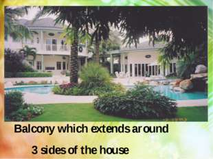 Balcony which extends around 3 sides of the house