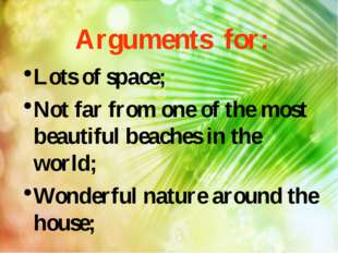 Arguments for: Lots of space; Not far from one of the most beautiful beaches