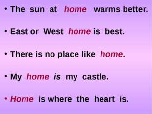 The sun at home warms better. East or West home is best. There is no place li