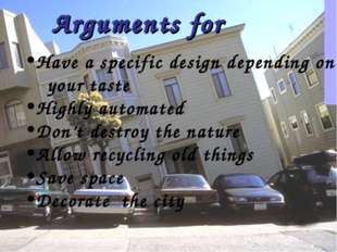 Arguments for Have a specific design depending on your taste Highly automated