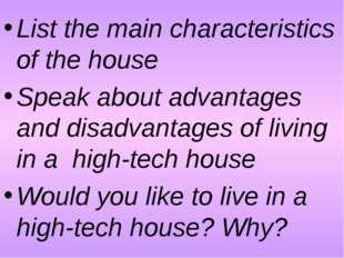 List the main characteristics of the house Speak about advantages and disadva