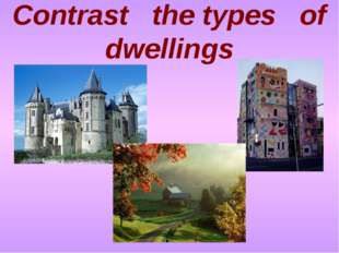 Contrast the types of dwellings