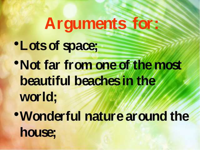 Arguments for: Lots of space; Not far from one of the most beautiful beaches...