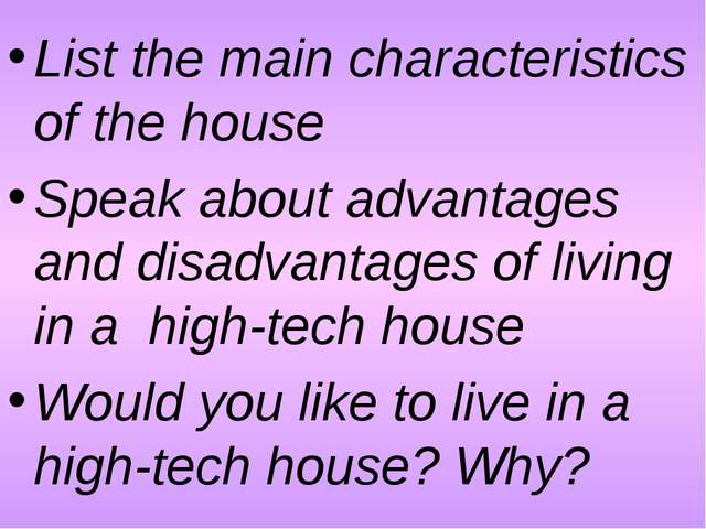 List the main characteristics of the house Speak about advantages and disadva...