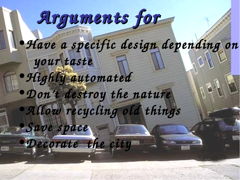 Arguments for Have a specific design depending on your taste Highly automated...
