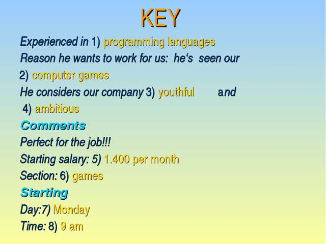KEY Experienced in 1) programming languages Reason he wants to work for us:...