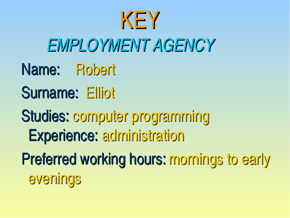 KEY EMPLOYMENT AGENCY Name: 	Robert Surname: Elliot 	 Studies: computer progr...