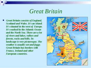 Great Britain Great Britain consists of England, Scotland and Wales. It's an