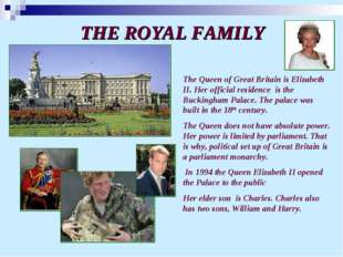 THE ROYAL FAMILY The Queen of Great Britain is Elizabeth II. Her official res